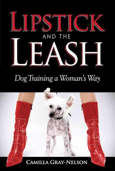 Lipstick and the Leash: Dog Training a Woman's Way (Paperback)