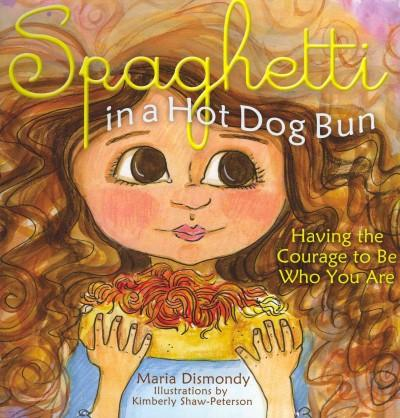 Spaghetti in a Hot Dog Bun: Having the Courage to Be Who You Are (Paperback)