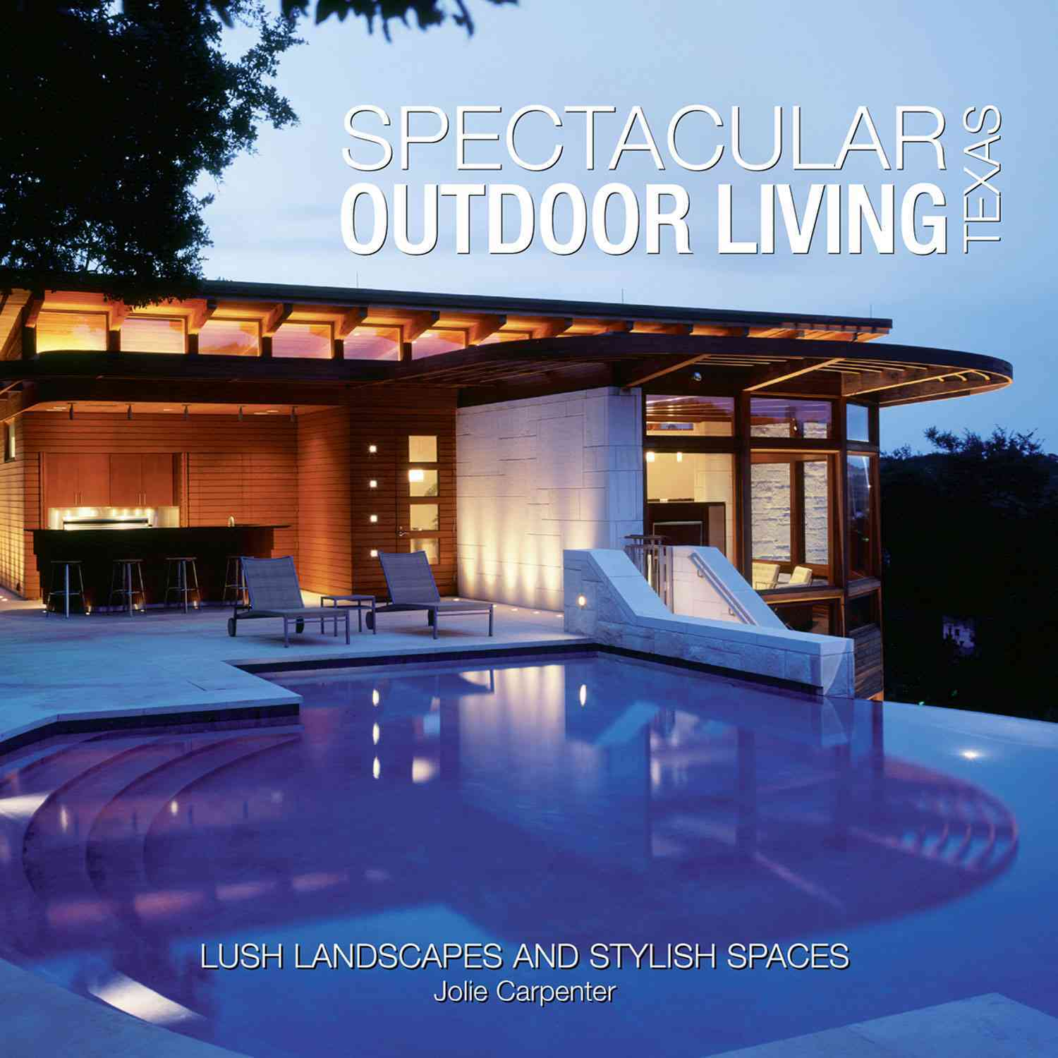 Spectacular Outdoor Living of Texas: Lush Landscapes and Stylish Spaces (Hardcover)