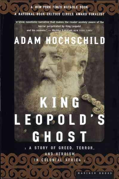 King Leopold's Ghost: A Story of Greed, Terror, and Heroism in Colonial Africa (Paperback)