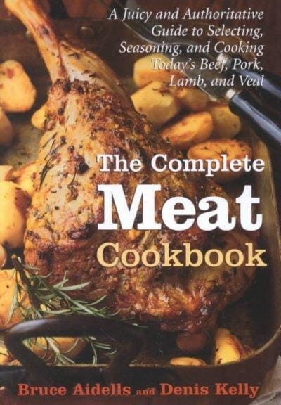 The Complete Meat Cookbook: A Juicy and Authoritative Guide to Selecting, Seasoning, and Cooking Today's Beef, Po... (Hardcover)