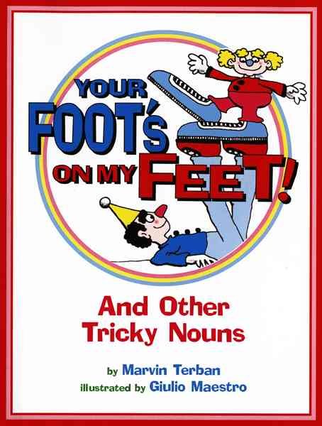Your Foot's on My Feet!: And Other Tricky Nouns (Paperback)