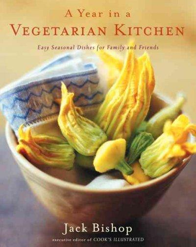 A Year in a Vegetarian Kitchen: Easy Seasonal Dishes for Family and Friends (Hardcover)