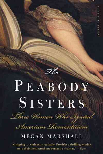 The Peabody Sisters: Three Women Who Ignited American Romanticism (Paperback)