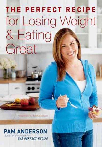 The Perfect Recipe for Losing Weight & Eating Great (Hardcover)