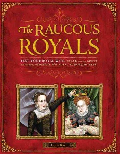 The Raucous Royals: Test Your Royal Wits: Crack Codes, Solve Mysteries, and Deduce Which Royal Rumors are True (Hardcover)