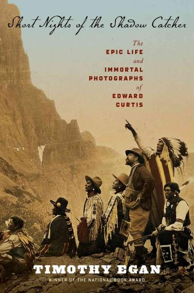 Short Nights of the Shadow Catcher: The Epic Life and Immortal Photographs of Edward Curtis (Hardcover)