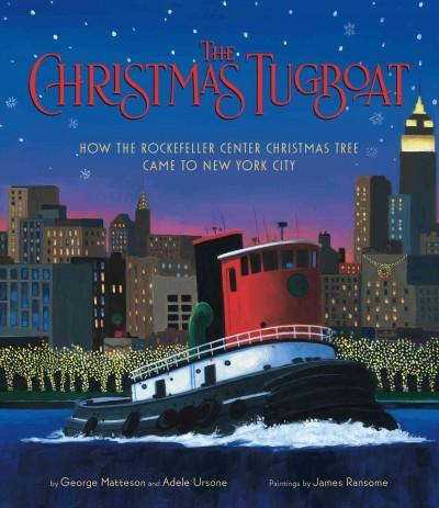 The Christmas Tugboat: How the Rockefeller Center Christmas Tree Came to New York City (Hardcover)
