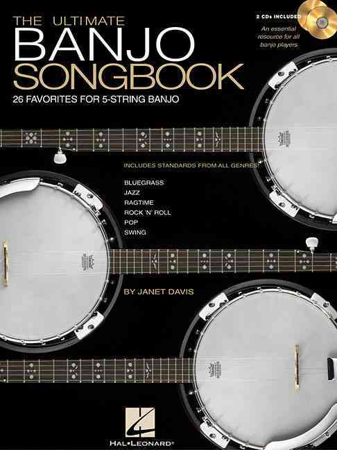 The Ultimate Banjo Songbook: 26 Favorites Arranged for 5-String Banjo