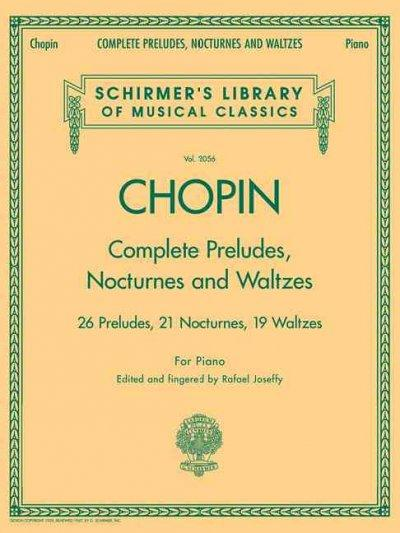 Complete Preludes, Nocturnes and Waltzes: 26 Preludes, 21 Nocturnes, 19 Waltzes for Piano (Paperback)