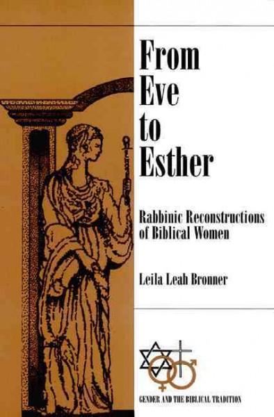 From Eve to Esther: Rabbinic Reconstructions of Biblical Women (Paperback)
