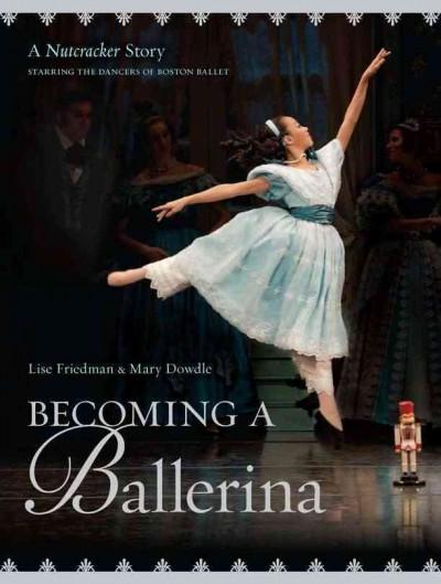 Becoming a Ballerina: A Nutcracker Story (Hardcover)