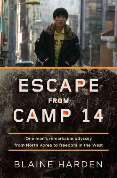 Escape from Camp 14: One Man's Remarkable Odyssey from North Korea to Freedom in the West (Hardcover)