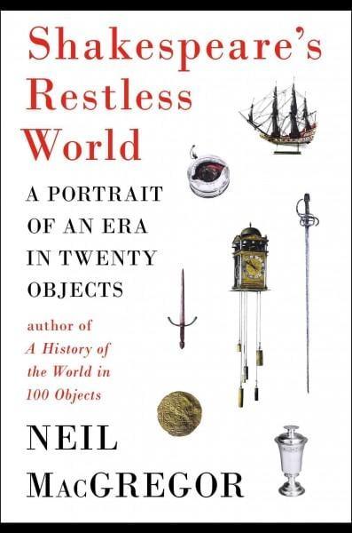 Shakespeare's Restless World: A Portrait of an Era in Twenty Objects (Hardcover)