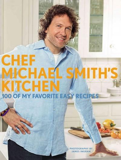 Chef Michael Smith's Kitchen: 100 of My Favorite Easy Recipes (Paperback)