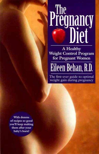 The Pregnancy Diet: A Healthy Weight Control Program for Pregnant Women (Paperback)