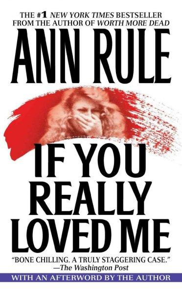 If You Really Loved Me: A True Story of Desire and Murder (Paperback)