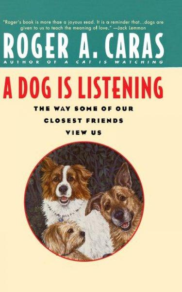 A Dog Is Listening: The Way Some of Our Closest Friends View Us (Paperback)