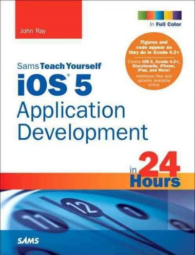 Sams Teach Yourself Ios 5: Application Development in 24 Hours (Paperback)