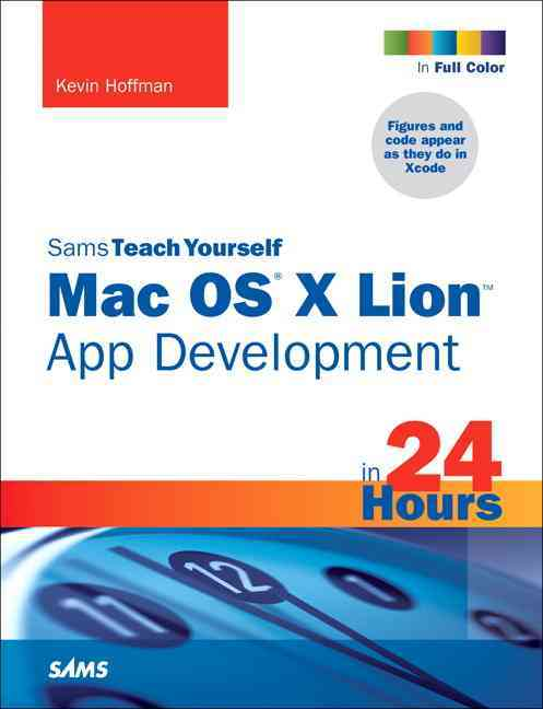 Sams Teach Yourself Mac OS X Lion App Development in 24 Hours (Paperback)