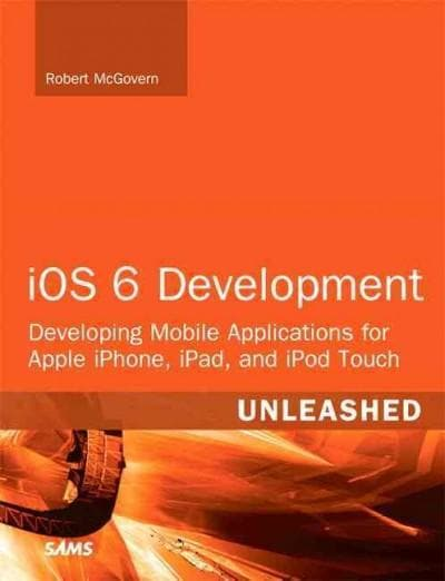 Ios 5 Development Unleashed: Developing Mobile Applications for Apple Iphone, Ipad, and Ipod Touch (Paperback)