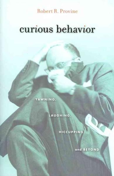Curious Behavior: Yawning, Laughing, Hiccupping, and Beyond (Hardcover)