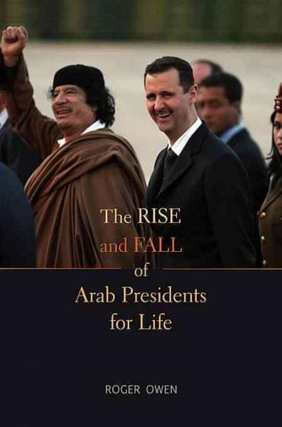 The Rise and Fall of Arab Presidents for Life (Hardcover)