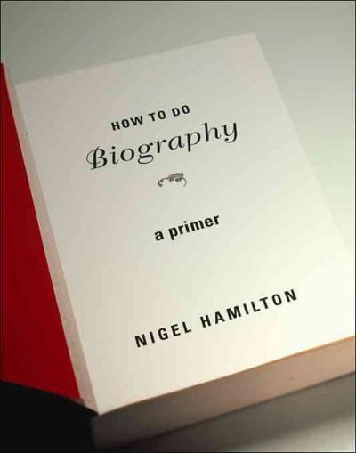 How to Do Biography: A Primer (Paperback)