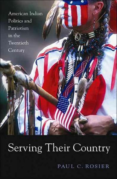 Serving Their Country: American Indian Politics and Patriotism in the Twentieth Century (Paperback)