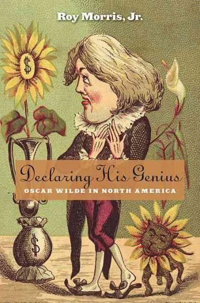 Declaring His Genius: Oscar Wilde in North America (Hardcover)