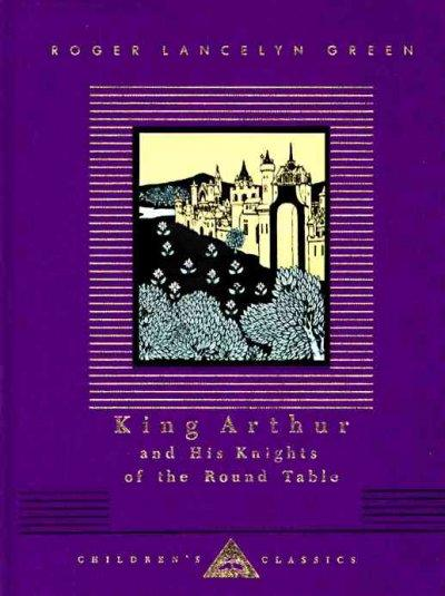 King Arthur and His Knights of the Round Table: Retold Out of the Old Romances (Hardcover)