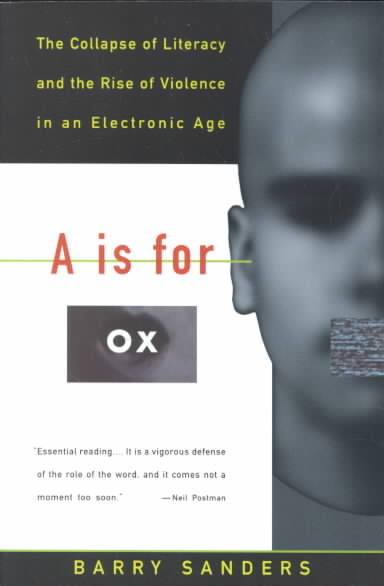 A Is for Ox: The Collapse of Literacy and the Rise of Violence in an Electronic Age (Paperback)