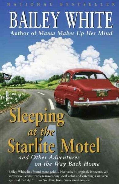 Sleeping at the Starlite Motel: And Other Adventures on the Way Back Home (Paperback)
