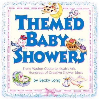 Themed Baby Showers: Mother Goose to Noah's Ark, Hundreds of Creative Shower Ideas (Paperback)