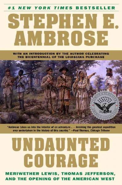 Undaunted Courage: Meriwether Lewis, Thomas Jefferson, and the Opening of the American West (Paperback)