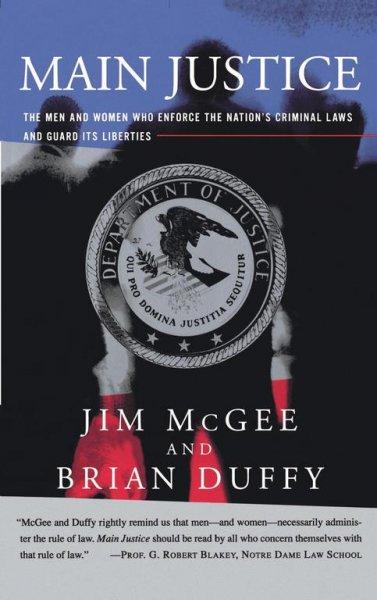 Main Justice: The Men and Women Who Enforce the Nation's Criminal Laws and Guard Its Lib Erties (Paperback)