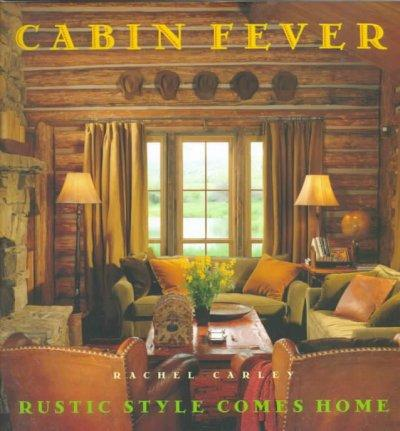 Cabin Fever: Rustic Style Comes Home (Hardcover)