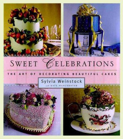 Sweet Celebrations: The Art of Decorating Beautiful Cakes (Hardcover)