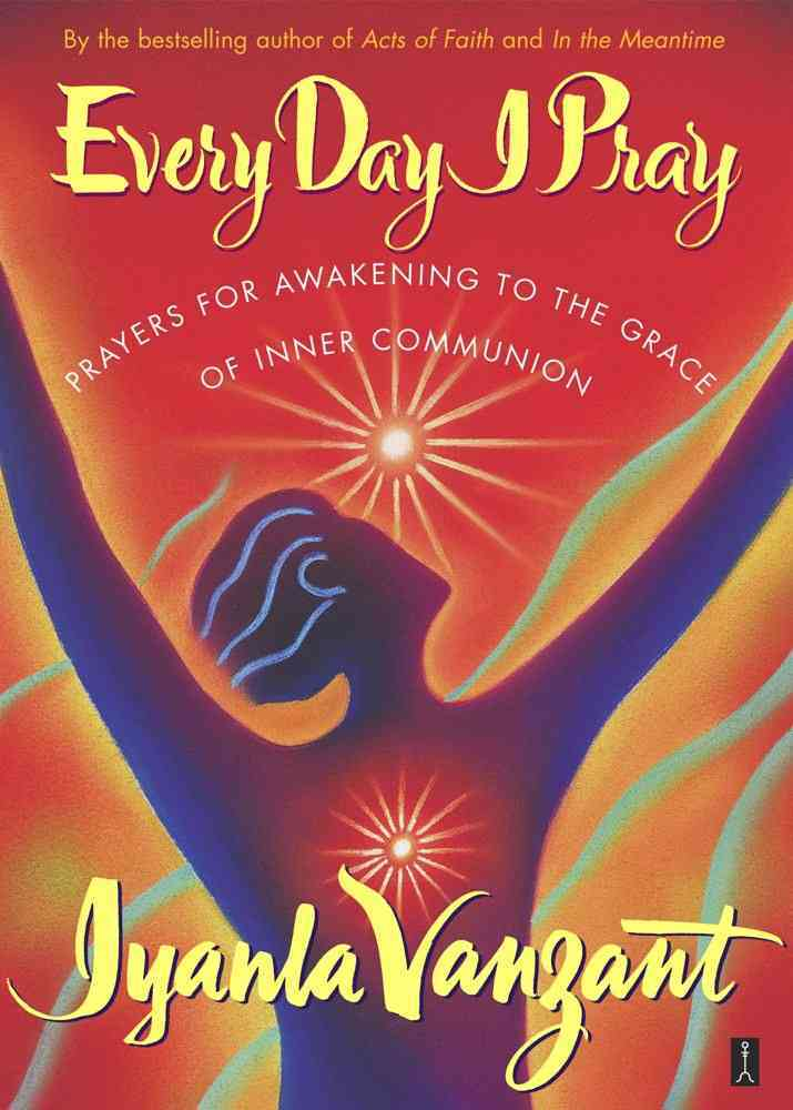 Every Day I Pray: Prayers for Awakening to the Grace of Inner Communion (Paperback)