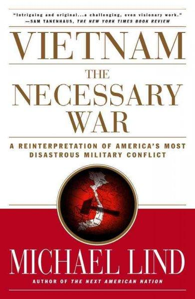 Vietnam the Necessary War: A Reinterpretation of America's Most Disastrous Military Conflict (Paperback)