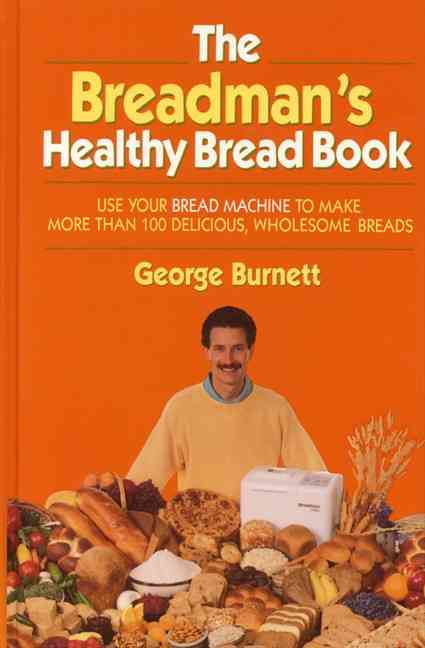The Breadman's Healthy Bread Book: Use Your Bread Machine to Make More Than 100 Delicious, Wholesome Breads (Hardcover)