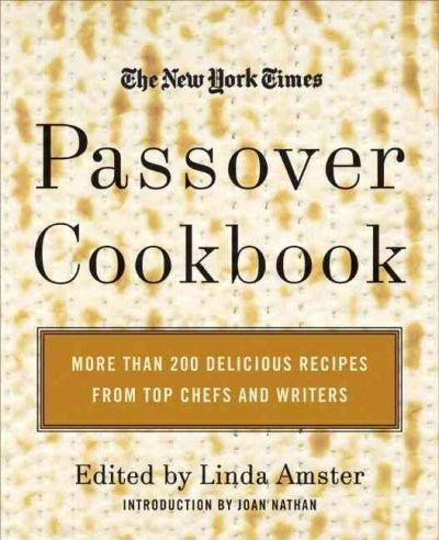 The New York Times Passover Cookbook: More Than 200 Holiday Recipes from Top Chefs and Writers (Hardcover)