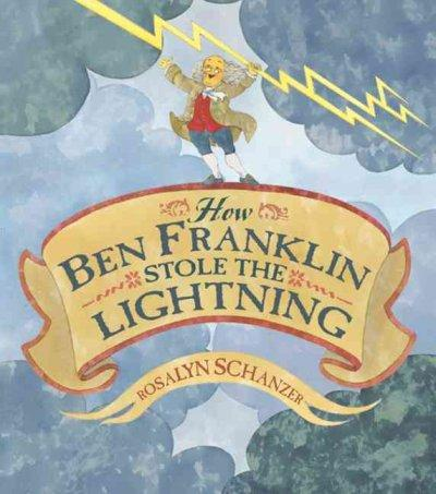 How Ben Franklin Stole the Lightning (Hardcover)