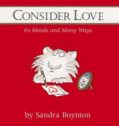 Consider Love: Its Moods and Many Ways (Hardcover)