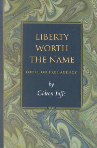 Liberty Worth the Name: Locke on Free Agency (Paperback)