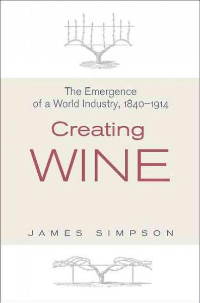 Creating Wine: The Emergence of a World Industry, 1840-1914 (Hardcover)