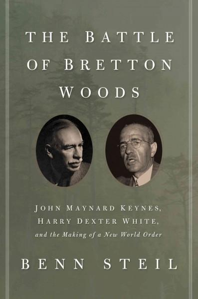 The Battle of Bretton Woods: John Maynard Keynes, Harry Dexter White, and the Making of a New World Order (Hardcover)