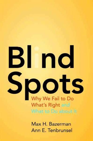 Blind Spots: Why We Fail to Do What's Right and What to Do About It (Paperback)