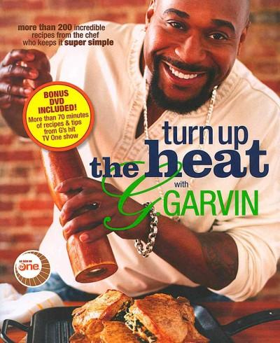 Turn Up the Heat With G. Garvin: More Than 200 Incredible Recipes from the Chef Who Keeps It Super Simple (Paperback)