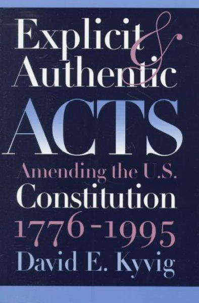 Explicit and Authentic Acts: Amending the U.S. Constitution, 1776-1995 (Paperback)